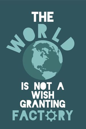 The World is NOT a wish granting factory.